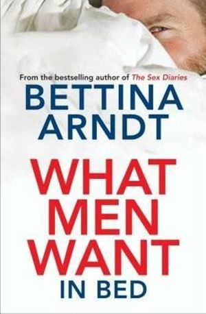 What Men Want (In Bed) - Bettina Arndt