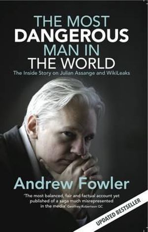 The Most Dangerous Man in the World : The Inside Story On Julian - Andrew Fowler