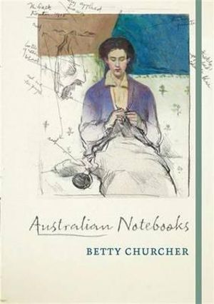 Australian Notebooks - Betty Churcher