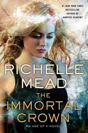 The Immortal Crown : An Age of X Novel - Richelle Mead