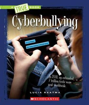 Cyberbullying : True Books: Guides to Life - Lucia Raatma