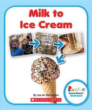 Milk to Ice Cream : Rookie Read-About Science (Paperback) - Lisa M Herrington