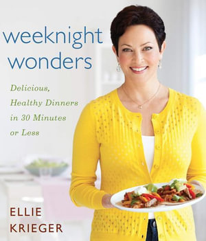 Weeknight Wonders : Delicious, Healthy Dinners in 30 Minutes or Less - Ellie Krieger