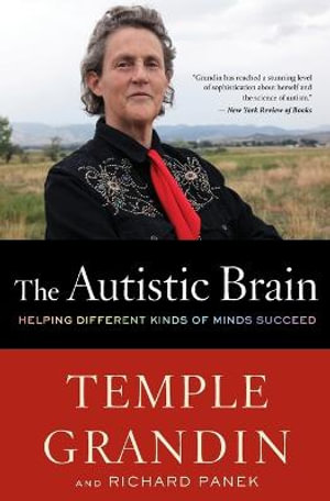 The Autistic Brain : Helping Different Kinds of Minds Succeed - PH D Temple Grandin