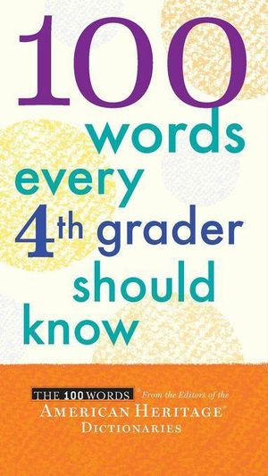 100 Words Every Fourth Grader Should Know - Editors American Heritage Dictionaries