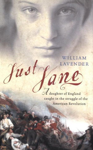 Just Jane : A Daughter of England Caught in the Struggle of the American Revolution - William Lavender
