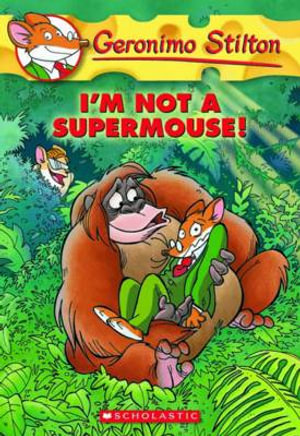 I'm Not a Supermouse! : Geronimo Stilton : Book 43 - Geronimo Stilton