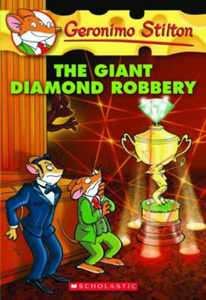 The Giant Diamond Robbery : Geronimo Stilton Series : Book 44 - Geronimo Stilton