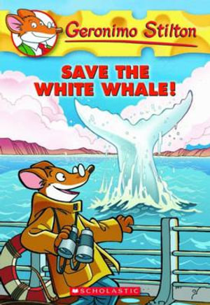Save the White Whale! : Geronimo Stilton Series : Book 45 - Geronimo Stilton