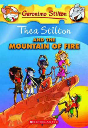 Thea Stilton and the Mountain of Fire : Geronimo Stilton : Thea Stilton : Book 2 - Geronimo Stilton