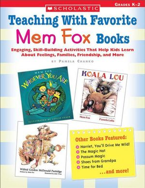 Teaching With Favorite Mem Fox Books : Engaging, Skill-Building Activities That Help Kids Learn About Feelings, Families, Friendship and More - Pamela Chanko