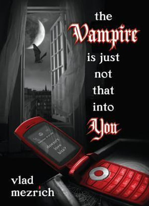 The Vampire Is Just Not That Into You - Vlad Mezrich