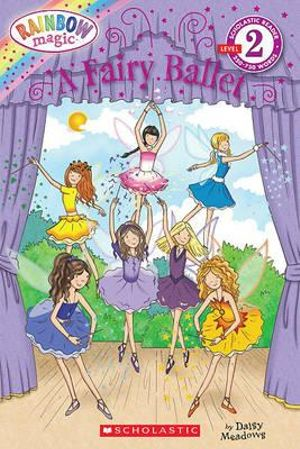 Rainbow Magic :  A Fairy Ballet : Scholastic Readers Level 2