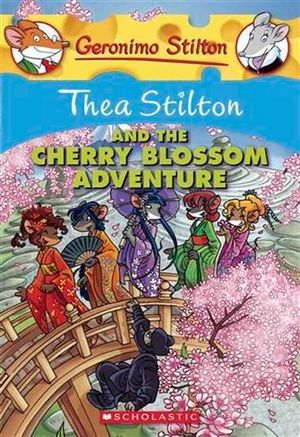 Thea Stilton and the Cherry Blossom Adventure : Geronimo Stilton : Thea Series Book 6 - Thea Stilton