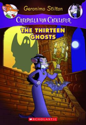 The Thirteen Ghosts : Geronimo Stilton : Creepella Von Cacklefur Book 1 - Geronimo Stilton