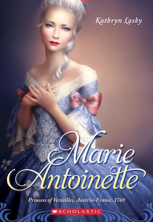The Royal Diaries : Marie Antoinette: Princess of Versailles, Austria-France, 1769 - Kathryn Lasky
