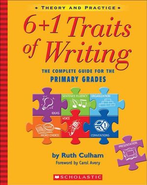 6 + 1 Traits of Writing : The Complete Guide for the Primary Grades - Ruth Culham