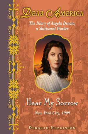 Dear America : Hear My Sorrow: The Diary of Angela Denoto, a Shirtwaist Worker, New York City 1909 - Deborah Hopkinson