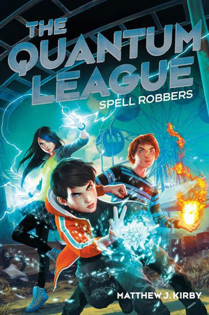 The Quantum League #1 : Spell Robbers - Matthew J. Kirby