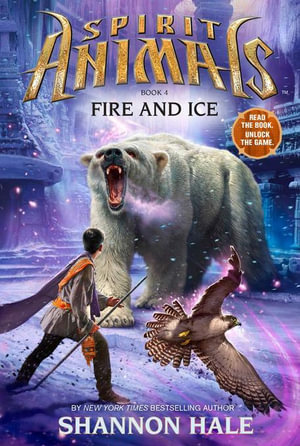 Spirit Animals Book 4 : Fire and Ice - Shannon Hale