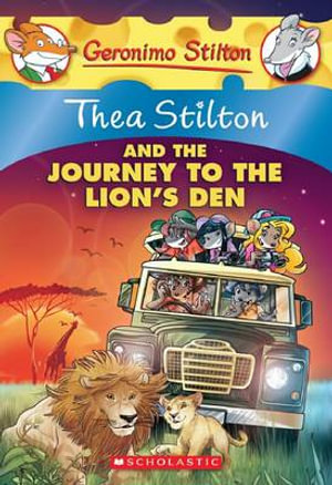 Thea Stilton and the Journey to the Lion's Den : Geronimo Stilton : Thea Stilton : Book 17 - Thea Stilton