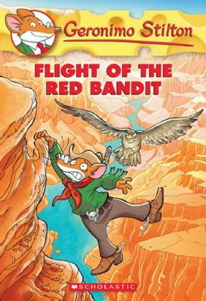 Flight of the Red Bandit : Geronimo Stilton Series : Book 56 - Geronimo Stilton