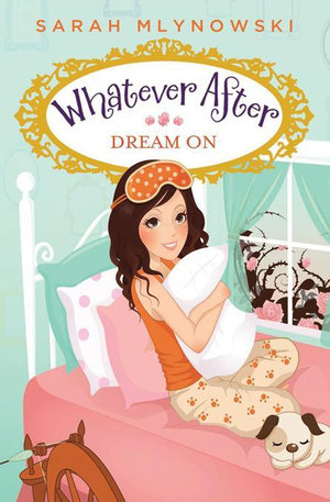 Whatever After #4 : Dream On - Sarah Mlynowski