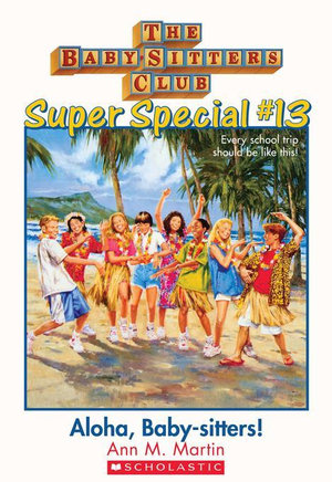 The Baby-Sitters Club Super Special #13 : Aloha, Baby-Sitters! - Ann M. Martin