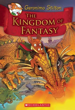 The Kingdom of Fantasy : Geronimo Stilton : Kingdom of Fantasy : Book 1 - Geronimo Stilton