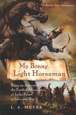 My Bonny Light Horseman : Being an Account of the Further Adventures of Jacky Faber, in Love and War - L. A. Meyer