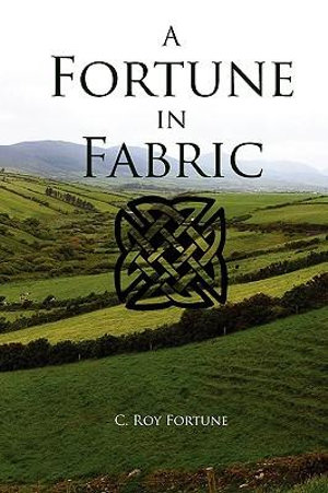 A Fortune in Fabric C. Roy Fortune