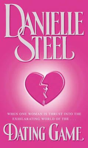 Dating Game : When One Woman is Thrust Into the Exhilarating World of the ..... - Danielle Steel