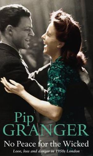 No Peace for the Wicked : Loss, Love and Danger in 1950s London - Pip Granger