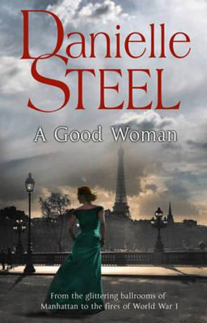 A Good Woman : From the Glittering Ballrooms of Manhattan to the Fires of World War 1 - Danielle Steel