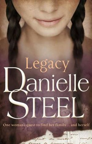 Legacy : One woman's quest to find her family... and herself - Danielle Steel