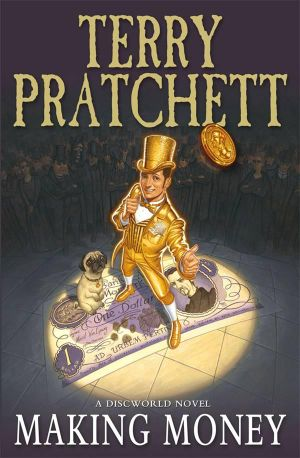 Making Money : Discworld Novel : Book 36 - Terry Pratchett