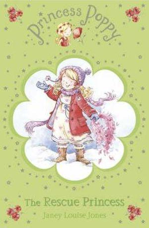 Princess Poppy : The Rescue Princess - Janey Louise Jones