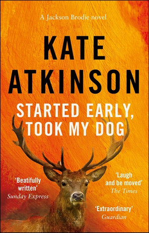 Started Early, Took My Dog : Jackson Brodie : Book 4 - Kate Atkinson