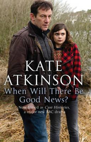 When Will There Be Good News? : Jackson Brodie : Book 3 - Kate Atkinson