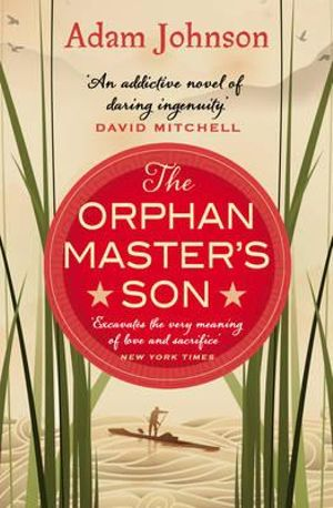 The Orphan Master's Son : Winner of the 2013 Pulitzer Prize - Adam Johnson