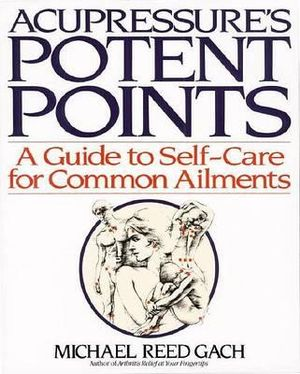 Acupressure's Potent Points - M.R. Gach
