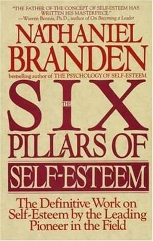 Six Pillars of Self Esteem - Nathaniel Branden