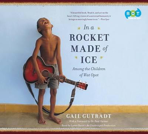 In a Rocket Made of Ice : Among the Children of Wat Opot - Gail Gutradt