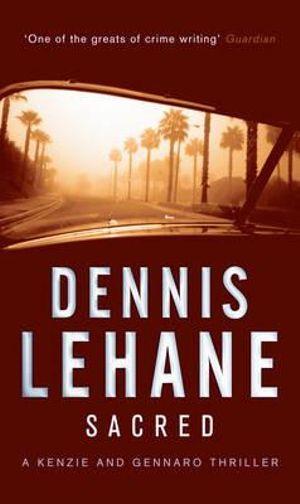 Sacred : A Kenzie and Gennaro Thriller - Dennis Lehane