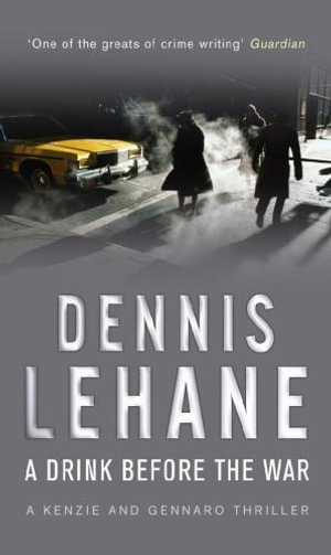 A Drink Before the War : A Kenzie and Gennaro Thriller - Dennis Lehane