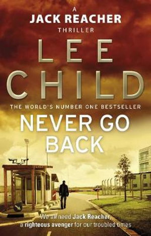 Never Go Back - Order Now For Your Chance to Win!* : Jack Reacher Series : Book 18 - Lee Child