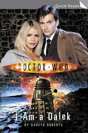 Doctor Who : I am a Dalek : Dr. Who Quick Reads Series - Gareth Roberts