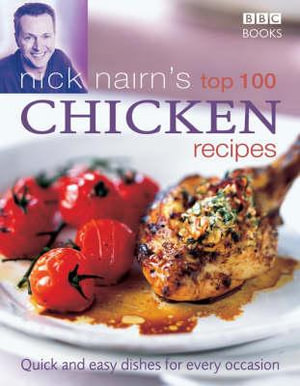 Nick Nairn's Top 100 Chicken Recipes : Quick and Easy Dishes for Every Occasion - Nick Nairn