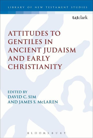 Attitudes to Gentiles in Ancient Judaism and Early Christianity - David C. Sim