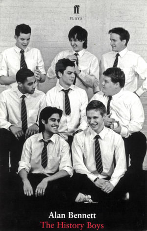 The History Boys : A Play - Alan Bennett